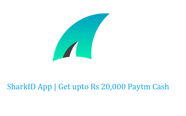 SharkID App | Refer and Earn Upto Rs 20,000 Free Paytm Cash